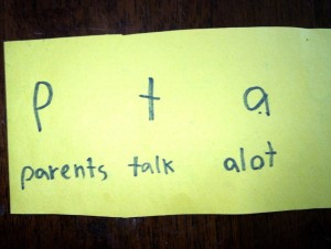 My son wrote this while I was on the phone about a PTA event. Yes, kiddo, you're right. We do.