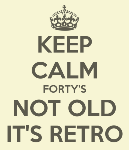 keep-calm-forty-s-not-old-it-s-retro